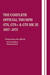 The Complete Official Triumph GT6, GT6+ & GT6 MK III:<br>1967, 1968, 1969, 1970,<br>1971, 1972, 1973